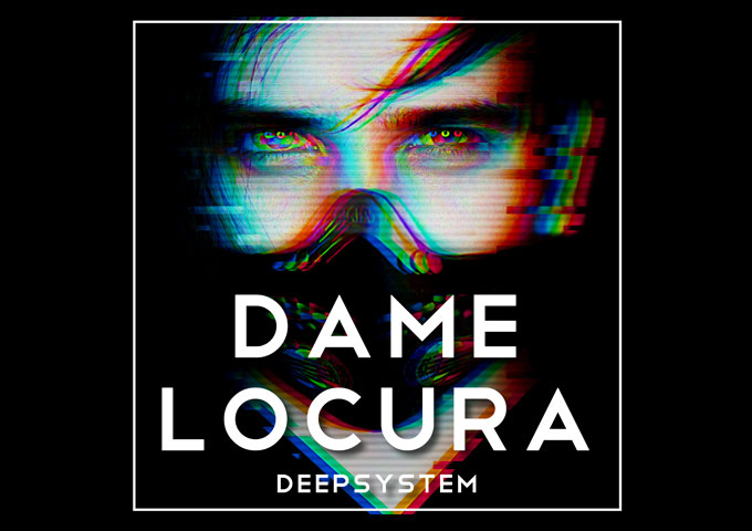 "DEEPSYSTEM – ""Dame Locura"" – both danceable and authentically captivating!"