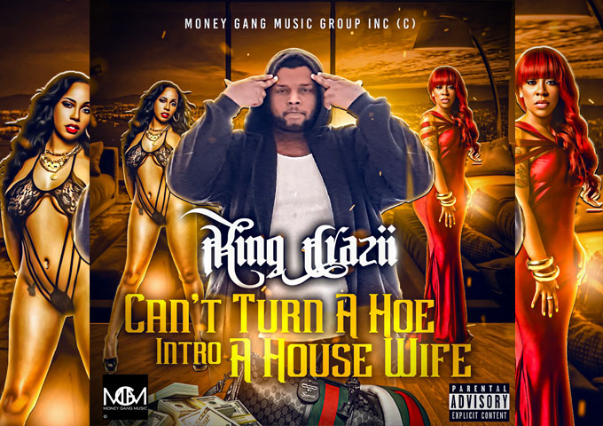 """""""Can't Turn A Ho Into A House Wife"""" serves as a perfect appetizer for King Crazii's upcoming project!"""