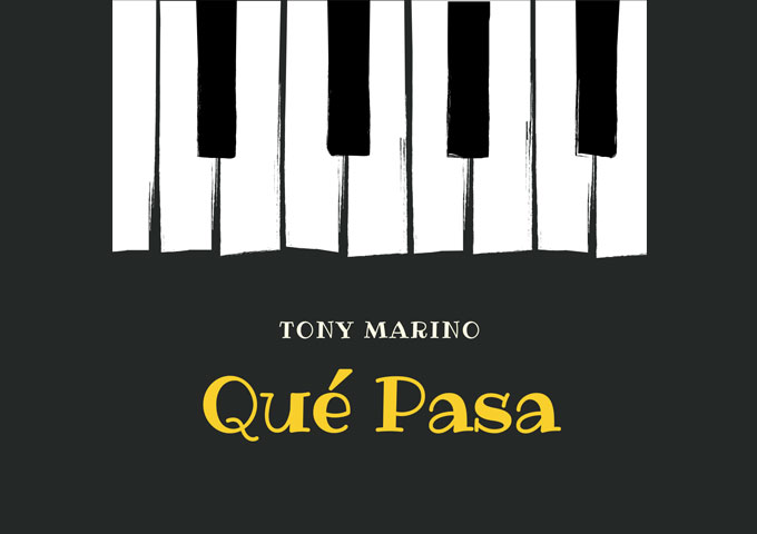 """Tony Marino – """"Que Pasa"""" is his most accessible and enchanting record to date!"""