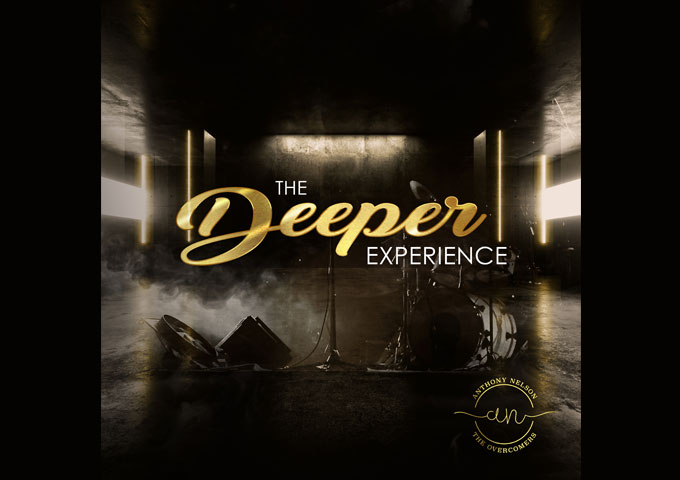 """Anthony Nelson & The Overcomers – """"The Deepest Experience"""" – This is resonating soul food!"""