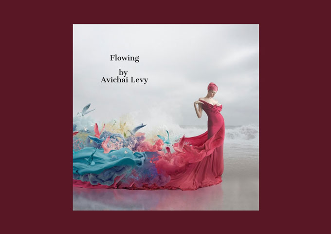 "Avichai Levy – ""Flowing"" – The composition, performance, and recording are all exquisite"