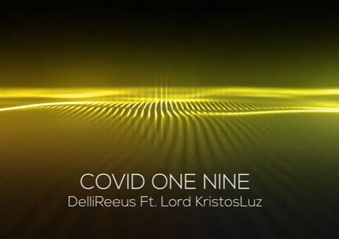 "DelliReeus – ""Covid One Nine (World Tribute)"" ft. Lord KristosLuz – a compelling, hard-hitting listen!"