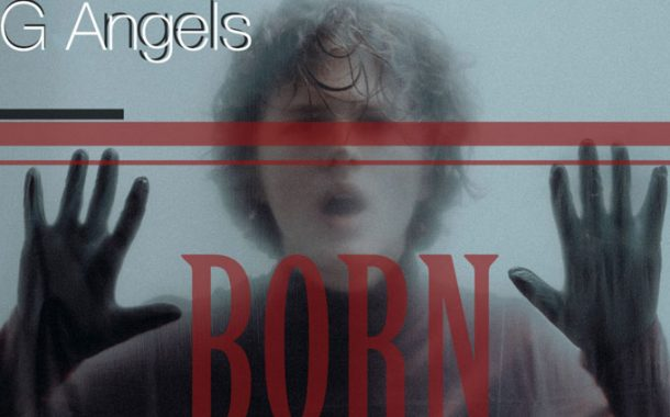 """G Angels – """"Born"""" pulls the listener to the heart of the captivating soundscape"""