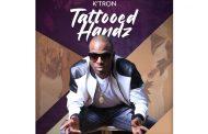 """K'Tron – """"Tattooed Handz"""" exudes an assured sensitivity!"""