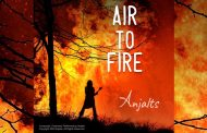 "Anjalts – ""Air To Fire"" – A vivid, thoughtful awareness, against a backdrop of sumptuous harmonic flourishes!"