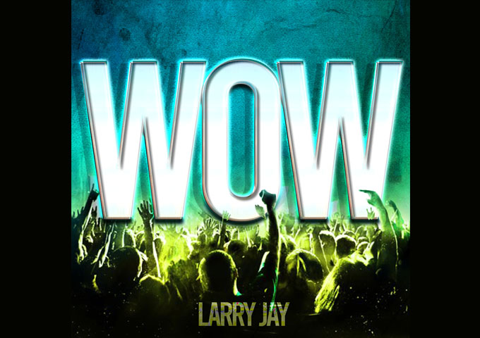 Larry Jay – 'Wow' ft. Caeland Garner – The right amount of emotional commitment and technical bravado