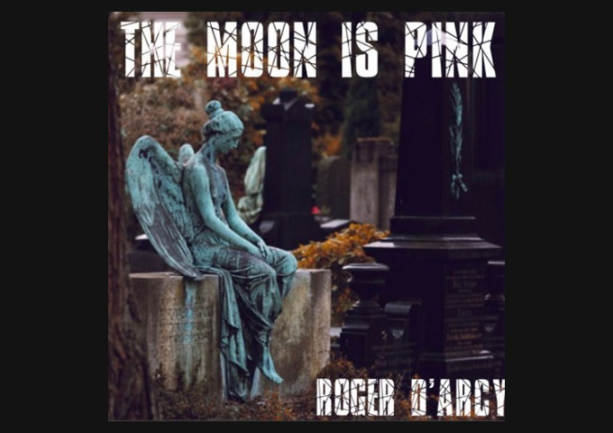 """Roger D'Arcy Releases Final Track From His World Recording Tour """"The Moon is Pink"""" As Part Of 7-Track EP"""