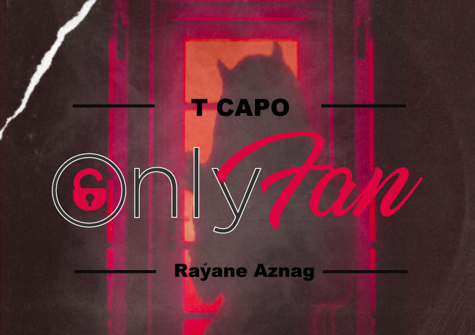 "T Capo set to release his latest groove-driven anthem – ""Only Fan"" ft. Rayane Aznag"