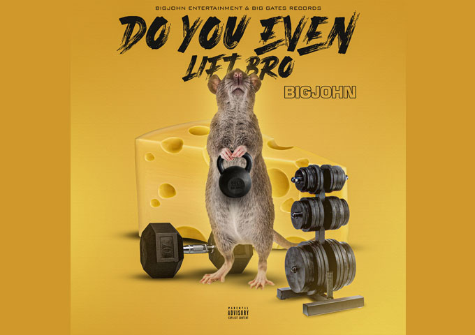 "BigJohn – ""Do You Even Lift Bro"" delivers open-minded, straight-talk!"