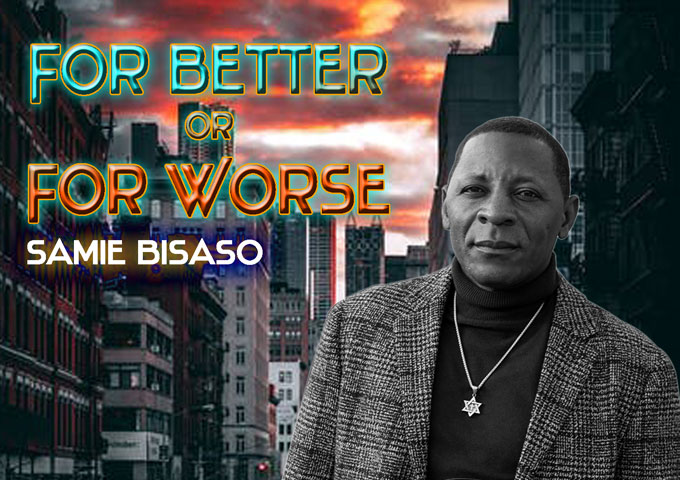 """Samie Bisaso releases New Single """"For Better Or For Worse"""""""