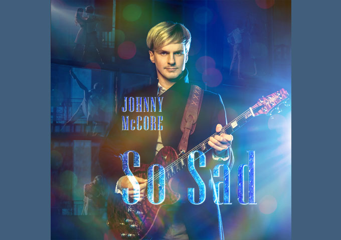 """Johnny McCore – """"So Sad"""" has been carefully crafted and enveloped with emotion"""