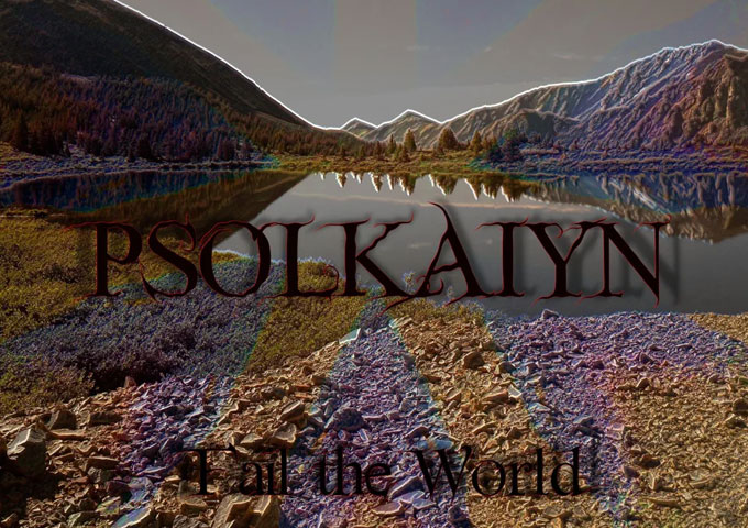 "Psolkaiyn – ""Fail the World"" – a gamut of stirring emotions and powerful dynamics"