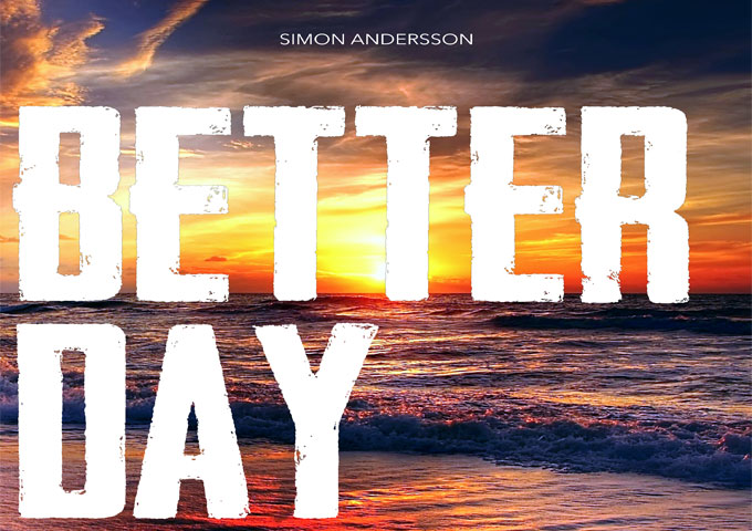 """Simon Andersson – """"Better Day"""" is wall-to-wall, over-the-top, pop-rock perfection!"""