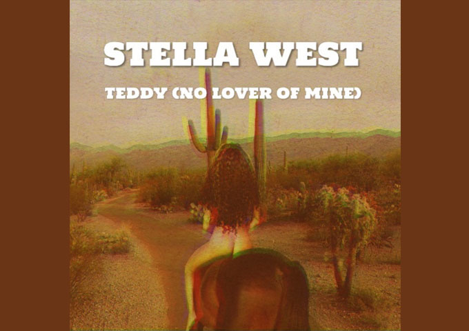 """Stella West – """"Teddy (No Lover of Mine)"""" – an innovative and idiosyncratic recording artist"""