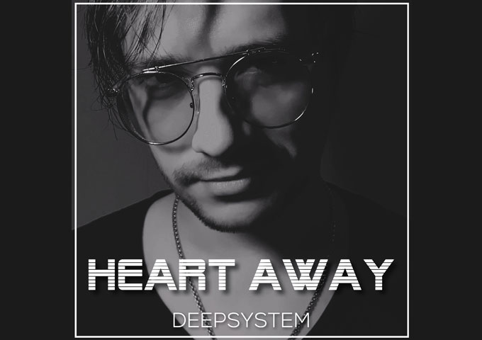 """DEEPSYSTEM – """"Heart Away"""" carries his signature tones and emotions"""