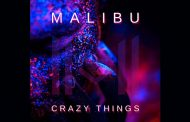 "Malibu – ""Crazy Things"" brings forth an enrapturing musical density and electrifying nuance!"