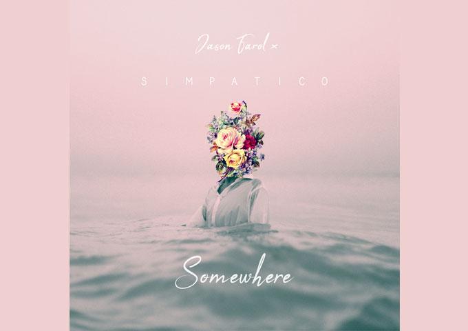 "Simpatico X Jason Farol – ""Somewhere"" – Sound-tracking transcendence, and hitting languid grooves!"