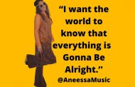 "Aneessa – ""Gonna Be Alright"" – a song with its heart in all the right places!"