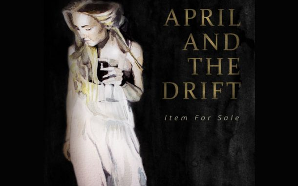"""April And The Drift – """"Item For Sale"""" produces a compelling magnetism"""