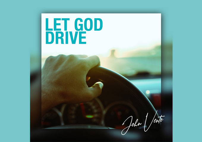 """John Vento – """"Let God Drive"""" elevates his skills to an entirely new level"""