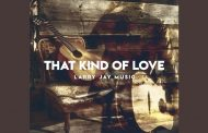 """""""That Kind Of Love"""" combines all the elements of what makes Larry Jay such an amazing songwriter"""