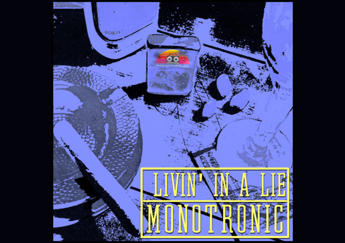 """MONOTRONIC RELEASES THE SONG """"LIVIN' IN A LIE"""" ON JUNE 11 WITH A VIDEO TO FOLLOW"""