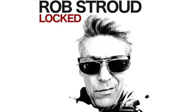 Rob Stroud – Locked – the post punk synthmeister returns