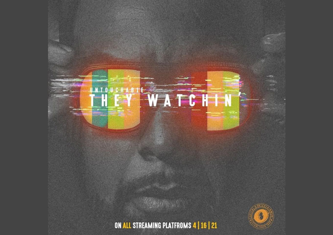 """Untouchable 1 Drops The  Most Unforgettable & Important Cut Of 2021 –   """"They Watchin'"""""""