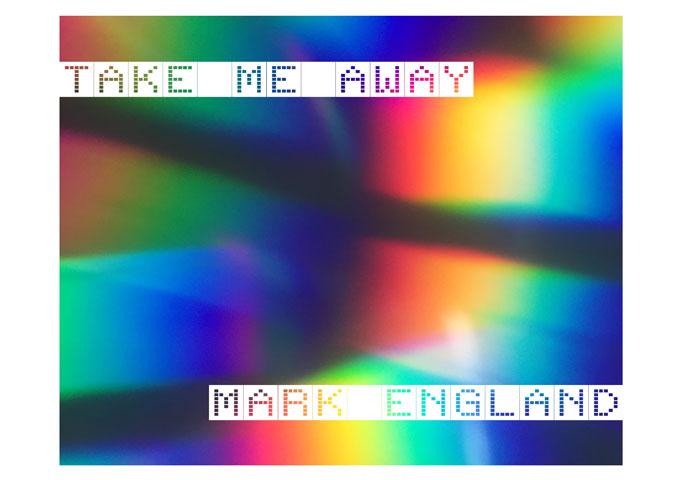 "Mark England – ""Take Me Away"" – the rebirth of classic house!"