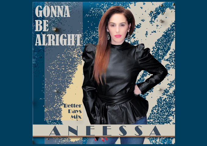 """Aneessa – """"Gonna Be Alright – Better Days Mix"""" is an effective, and exceptional record!"""