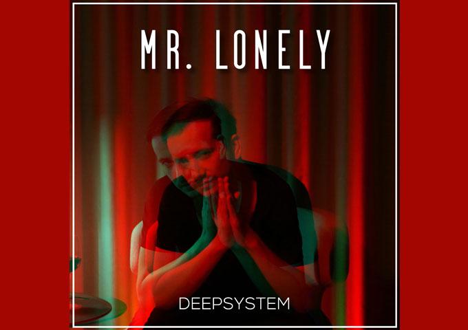 "DEEPSYSTEM – ""Mr. Lonely"" is full of unwavering groove and heartfelt lyrics"