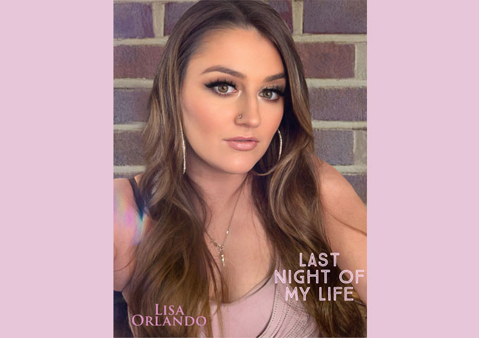 """Lisa Orlando – """"Last Night of My Life"""" – an empowering moment, continuing her maturation as an artist, and as a woman"""