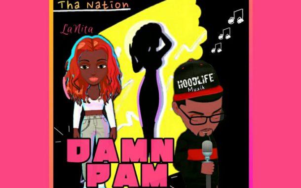 """Tha Nation ft. HoodLife Muzik & LaNita – """"Damn Pam"""" – bulletproof bars over a psychedelic, bass-booming production"""